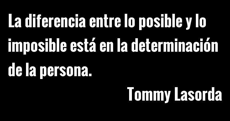 La diferencia entre lo posible y lo imposible está en la determinación de una persona